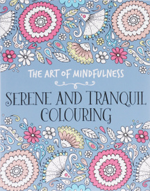 The Art of Mindfulness: Serene and Tranquil Colouring,