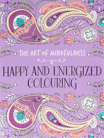 The Art of Mindfulness: Happy and Energized Colouring,