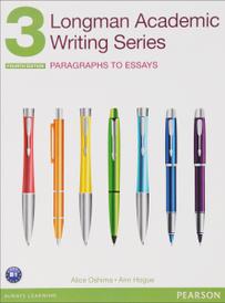 Longman Academic Writing Series 3: Paragraphs to Essays ***,