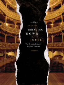 Bringing Down the House – The Crisis in Britain?s Regional Theatres,