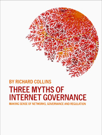 Three Myths of Internet Governance – Making Sense of Networks, Governance and Regulation,