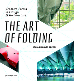 The Art of Folding: Creative Forms in Design and Architecture,