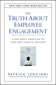 The Truth About Employee Engagement: A Fable About Addressing the Three Root Causes of Job Misery,