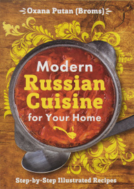 Modern Russian Cuisine for Your Home, Oxana Putan