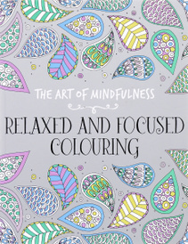 The Art of Mindfulness: Relaxed and Focused Colouring,