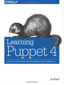 Learning Puppet 4: A Guide to Configuration Management and Automation,