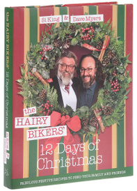 The Hairy Bikers' 12 Days of Christmas: Fabulous Festive Recipes to Feed Your Family and Friends,