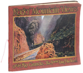"Rocky Mountain views. On the Rio Grande, ""Scenic Line of the World"","