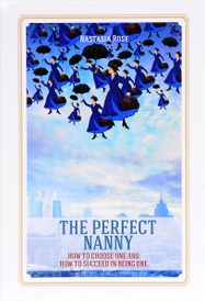 The Perfect Nanny. How to choose one and how to succeed in being one, Nastasia Rose