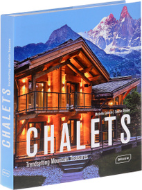 Chalets: Trendsetting Mountain Treasures,
