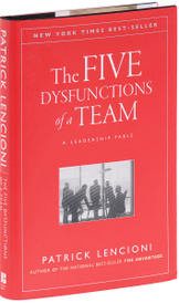 The Five Dysfunctions of a Team: A Leadership Fable,