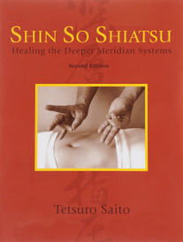 Shin So Shiatsu: Healing the Deeper Meridian Systems, Tetsuro Saito