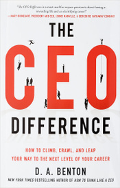 The CEO Difference: How to Climb, Crawl, and Leap Your Way to the Next Level of Your Career,