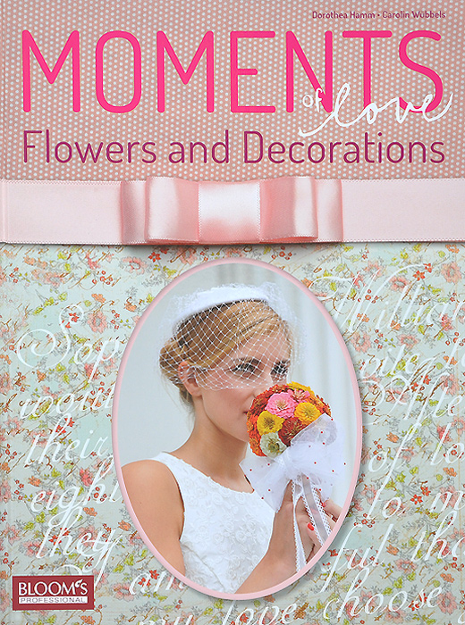 Moments of Love: Flowers and Decorations, Dorothea Hamm, Carolin Wubbels