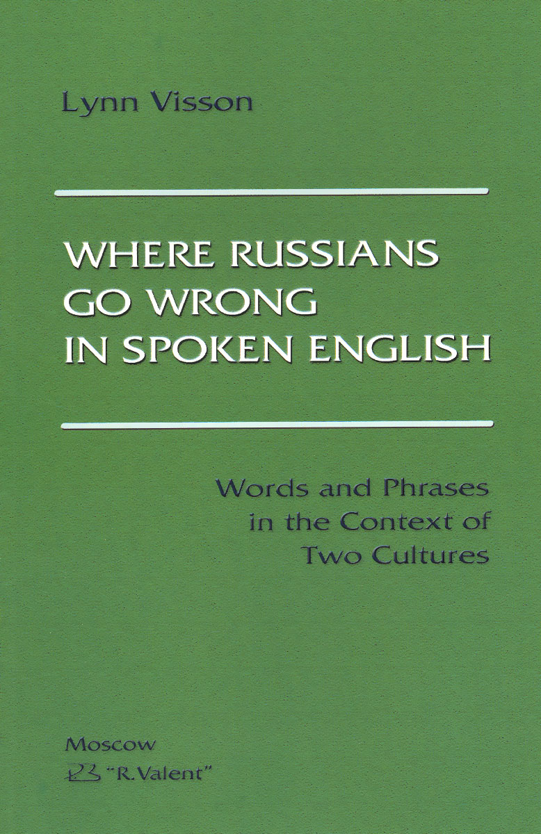 Where Russians Go Wrong in Spoken English. Words and Phrases in the Context of Two Cultures, Lynn Visson