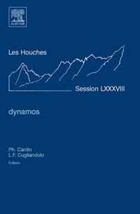 Dynamos, Volume LXXXVIII: Lecture Notes of the Les Houches Summer School 2007 (Les Houches) (Les Houches)