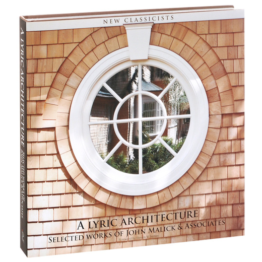 A Lyric Architecture: Selected Works of John Malick and Associates