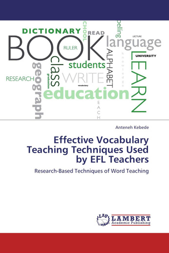 Effective Vocabulary Teaching Techniques Used by EFL Teachers: Research-Based Techniques of Word Teaching