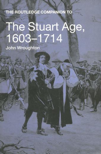 The Routledge Companion To: The Stuart Age. 1603-1714