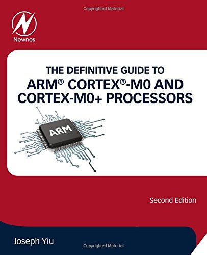 The Definitive Guide to ARM Cortex-M0 and Cortex-M0+ Processors