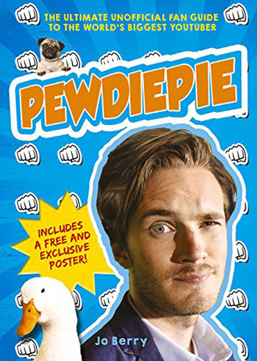 PewDiePie: The Ultimate Unofficial Fan Guide to The Worlds Biggest Youtuber