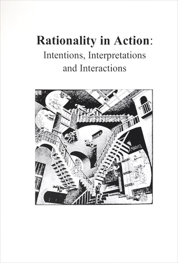 Rationality in Action: Intentions, Interpretations and Interactions