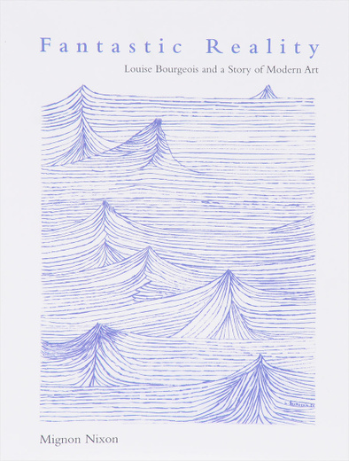 Fantastic Reality: Louise Bourgeois and a Story of Modern Art