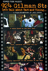 A Film Documentary By Jack CurranThis is a documentary about 924 Gilman Street, the fabled non-profit-all-ages club in Berkeley, CA. First time film maker Jack Curran celebrates the efforts of the volunteers who built and have maintained the club over the last 20-plus years. Live performances are included, but the focus of the documentary is primarily on the inner workings of the club as told by volunteers and performers. 20 Live Performances Including: 01. Against Me! 02. Pinhead Gunpowder03. Ted Leo And The Pharmacists04.  Pansy Division05. Dominatrix (Brazil) 06. DSB (Japan) 07. Screeching Weasel08. F_M1nus09. Citizen Fish (UK) 10. Comedian Alex KnollInterviews with: 01. Ian Mackaye From Fugazi02. Dexter And Noodles From The Offspring03. Matt And Lars From Rancid04. Adrienne From Spitboy05. Jello Biafra06. Jesse Michaels From Operation Ivy07. Dale And Jocelyn From Capitol Punishment...and many others!